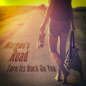 Morgan's Road Turn Its Back On You